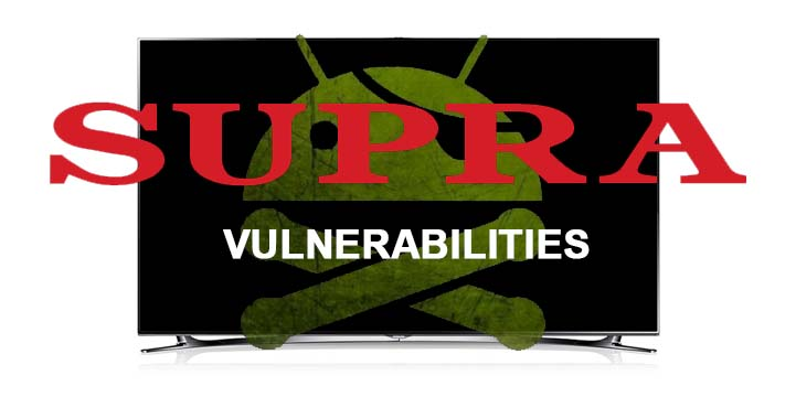 SUPRA Smart TV brand Vulnerability: Prone to Attackers